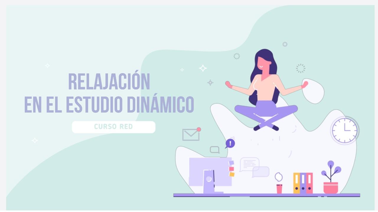 CURSO RED - RELAJACIÓN EN EL ESTUDIO DINÁMICO